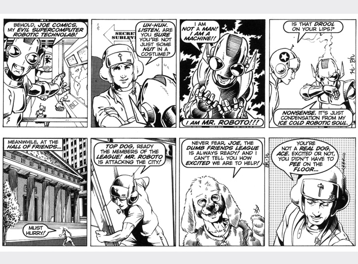 Joe escapes Mr. Roboto and enlists the help of the Dumb Friends League! Original art for each strip measures 4 x 13. Pen and ink and zip-a-tone with digital lettering. Pencils by Gabe Hernandez.